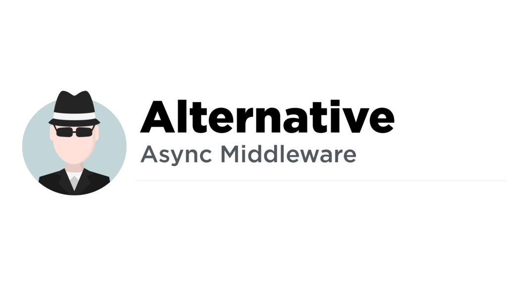 Alternative Async Middleware