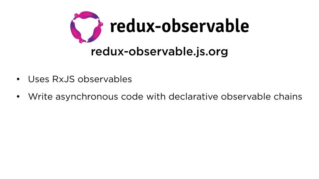 redux-observable.js.org • Uses RxJS observables...
