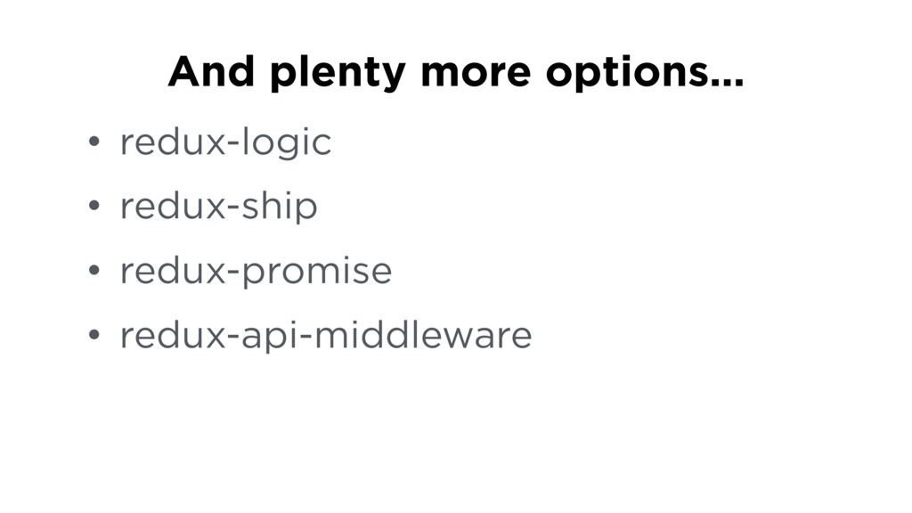 • redux-logic • redux-ship • redux-promise • re...