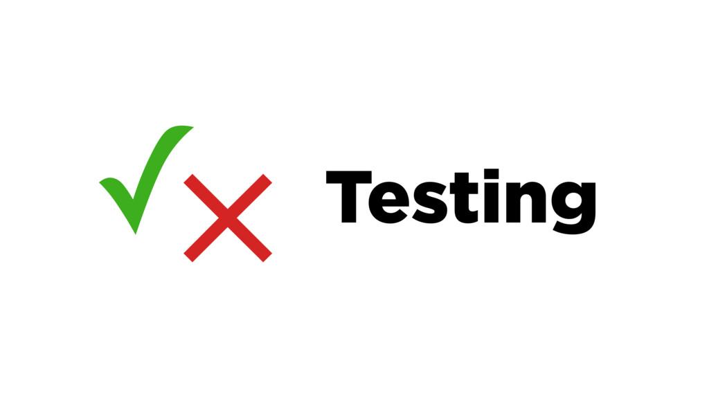 × ✓ Testing
