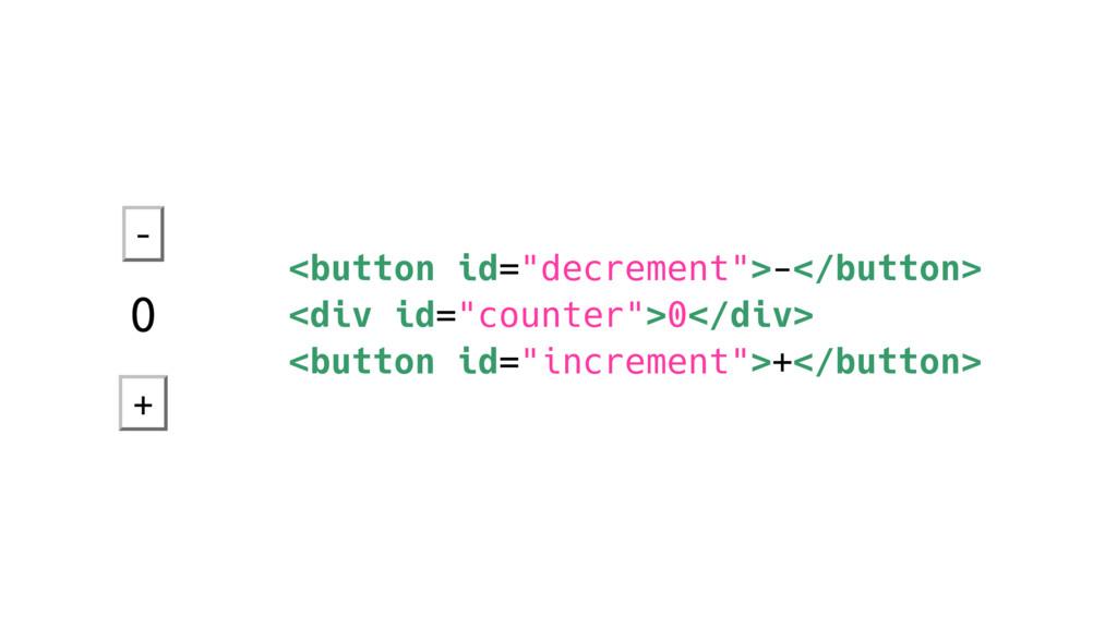 "<button id=""decrement"">-</button> <div id=""coun..."