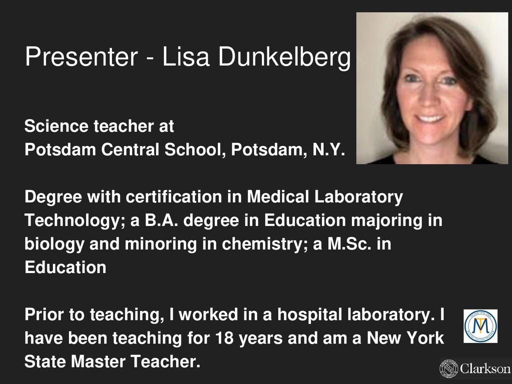 Presenter - Lisa Dunkelberg Science teacher at ...