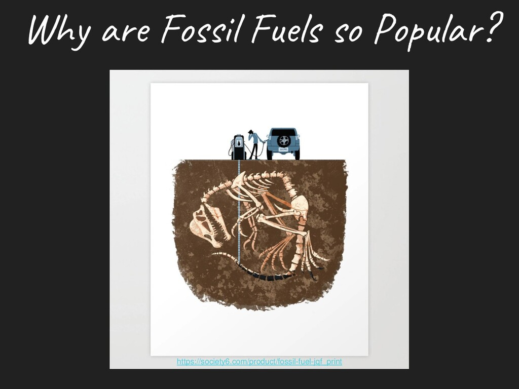 Why are Fossil Fuels so Popular? https://societ...