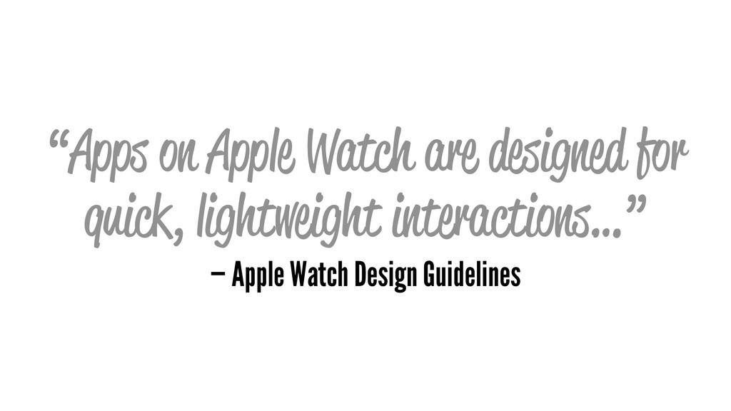 """""""Apps on Apple Watch are designed for quick, li..."""