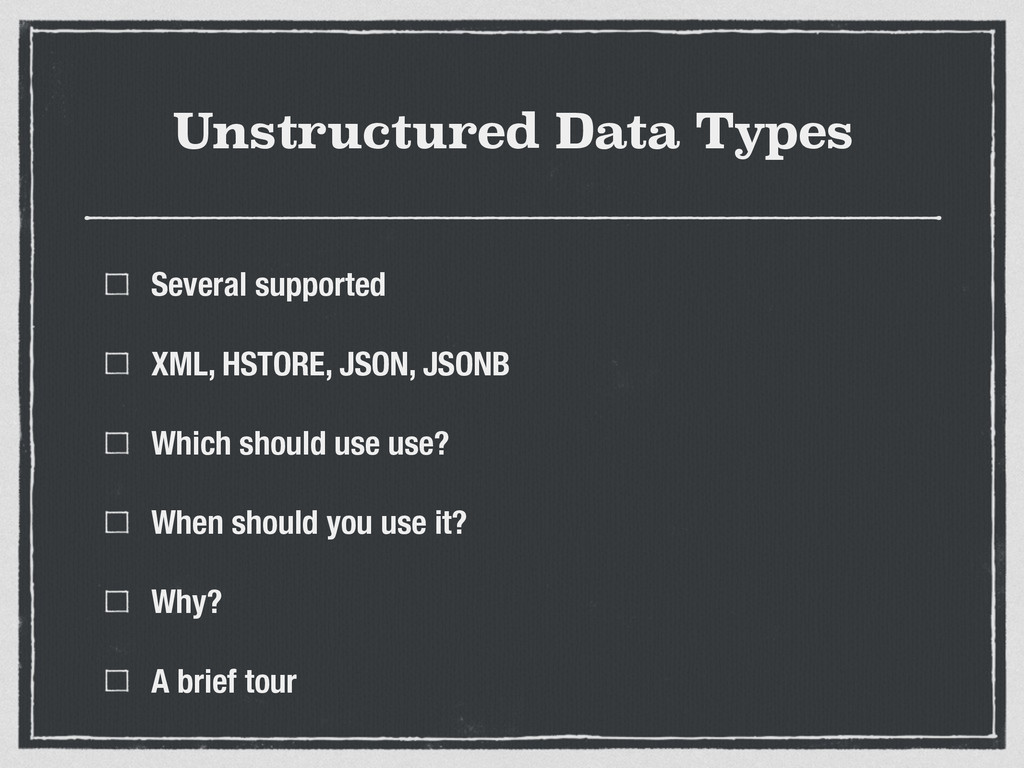 Unstructured Data Types Several supported XML, ...