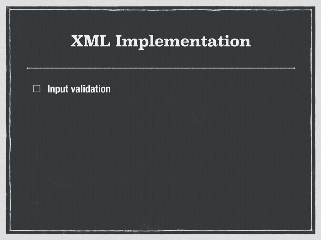 XML Implementation Input validation