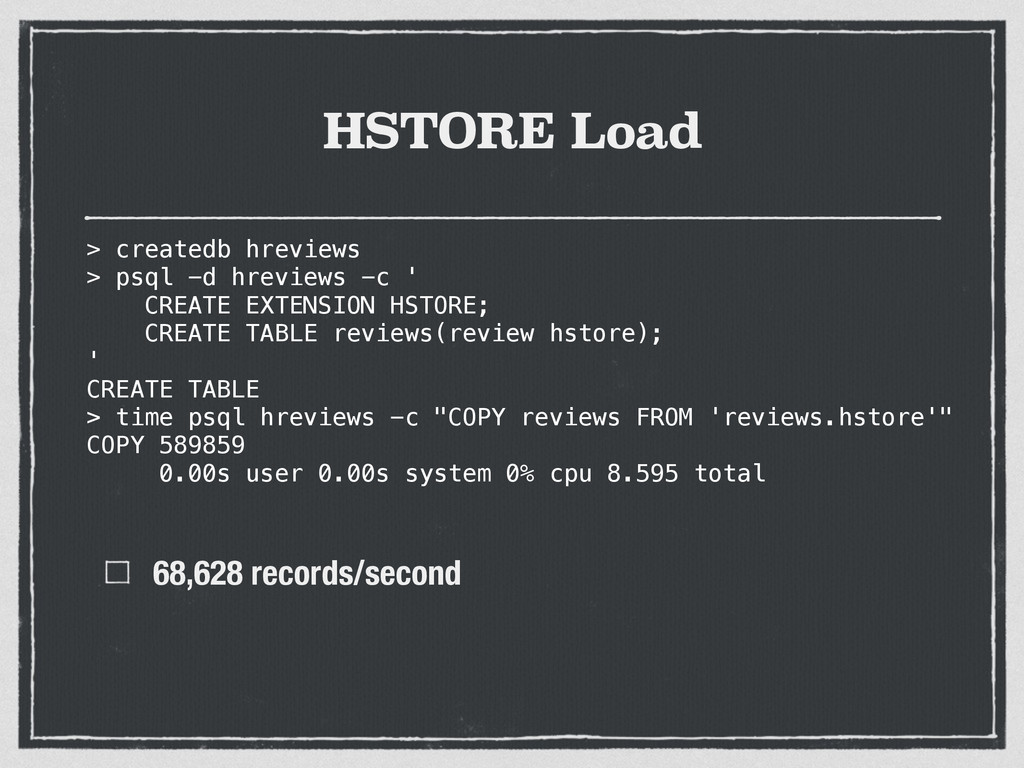 HSTORE Load 68,628 records/second > createdb hr...