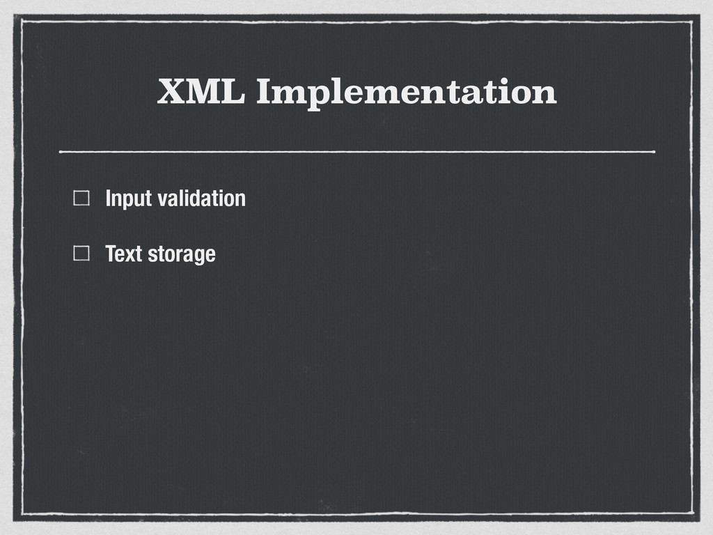 XML Implementation Input validation Text storage