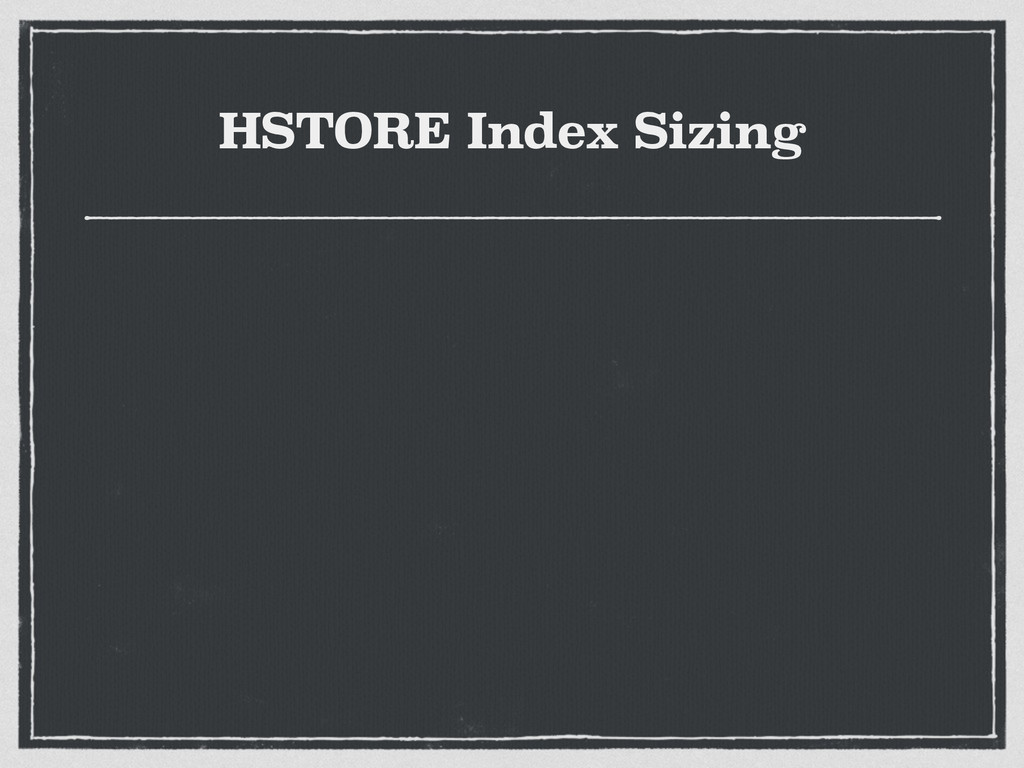 HSTORE Index Sizing