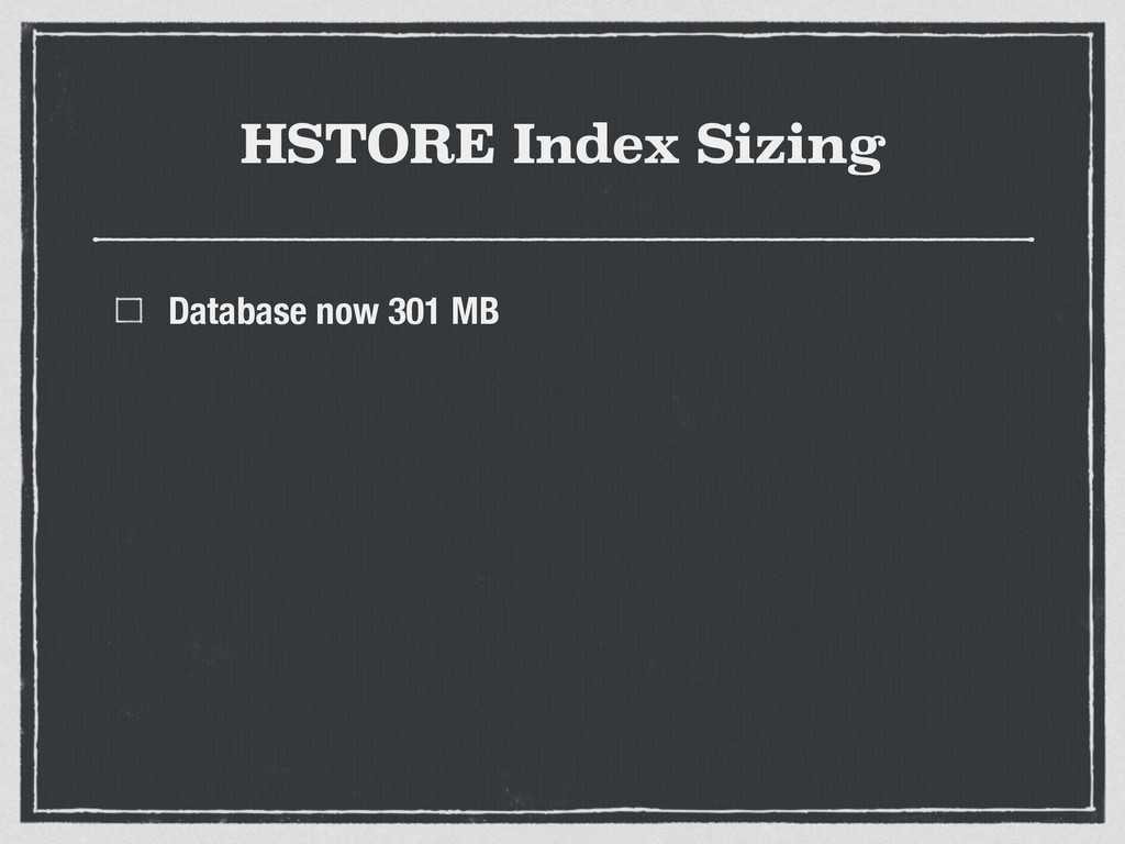 HSTORE Index Sizing Database now 301 MB