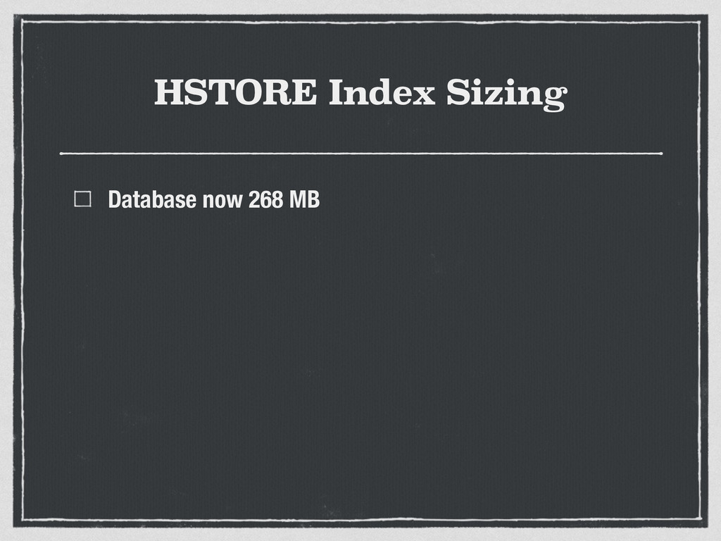 HSTORE Index Sizing Database now 268 MB