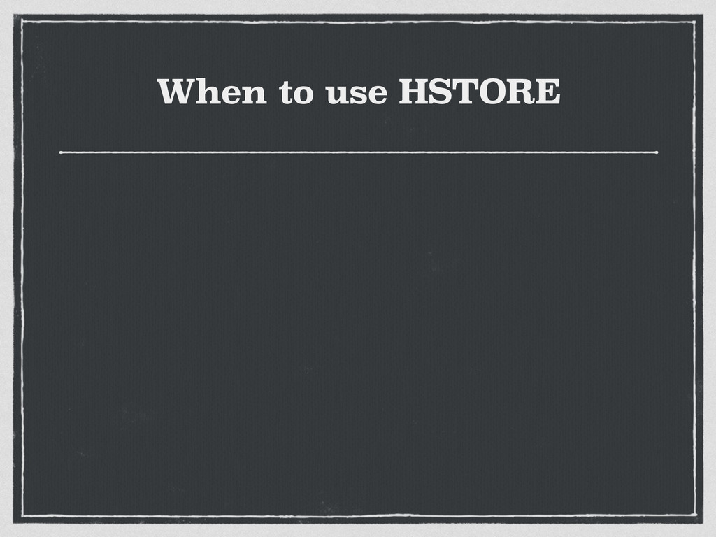 When to use HSTORE