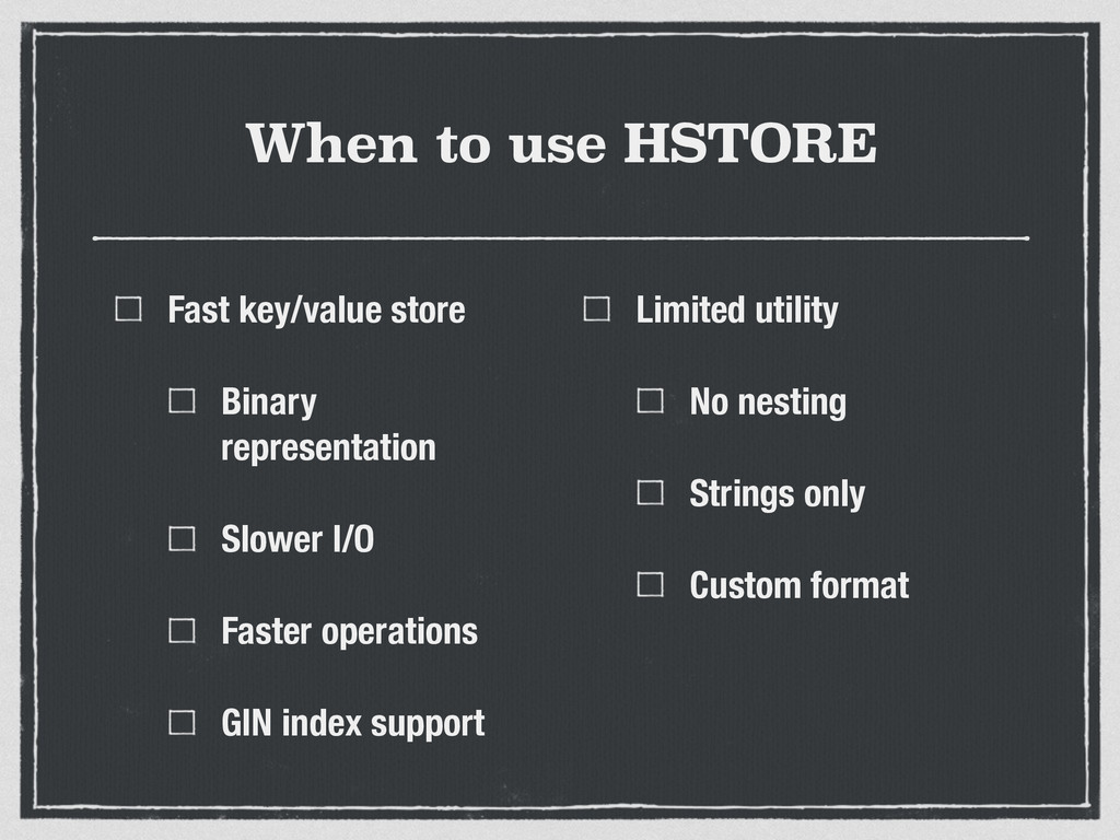 When to use HSTORE Fast key/value store Binary ...