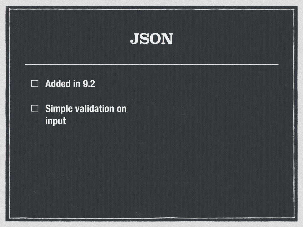 JSON Added in 9.2 Simple validation on input