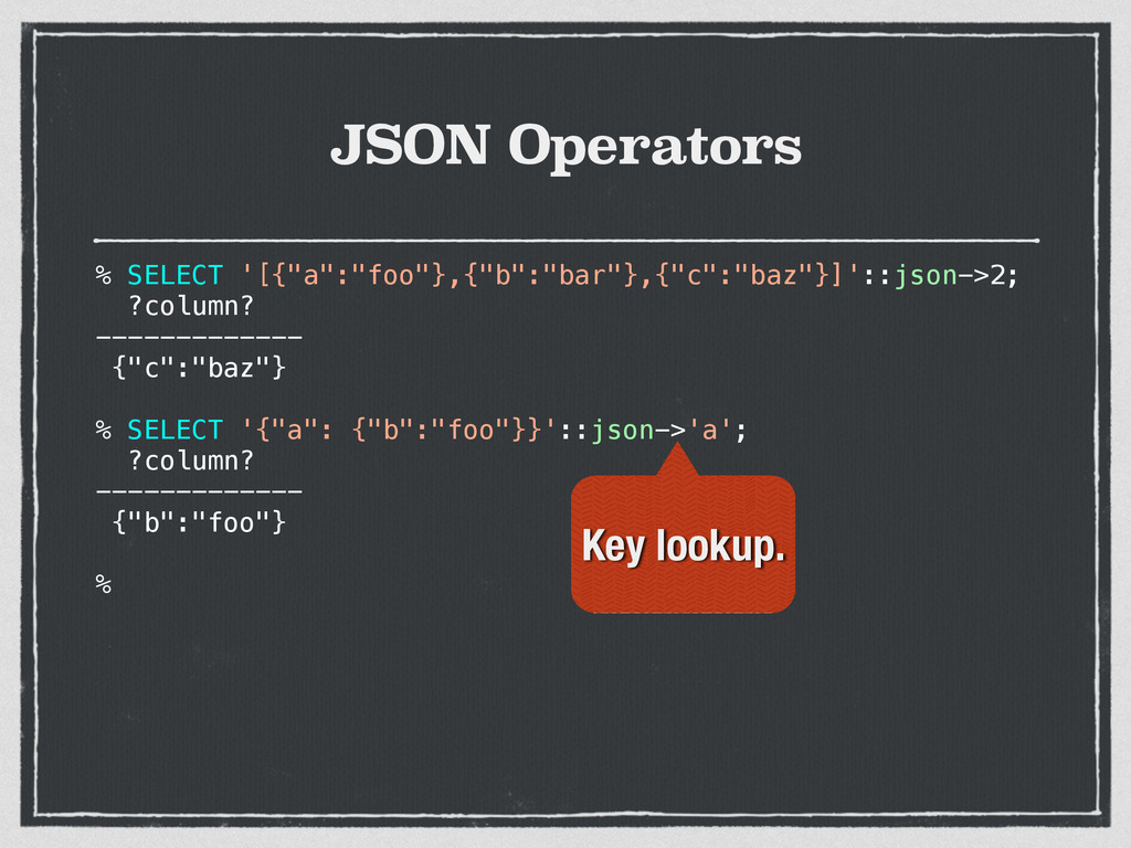 "JSON Operators % SELECT '[{""a"":""foo""},{""b"":""bar..."