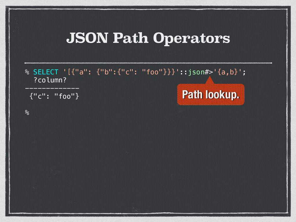 "JSON Path Operators % SELECT '[{""a"": {""b"":{""c"":..."