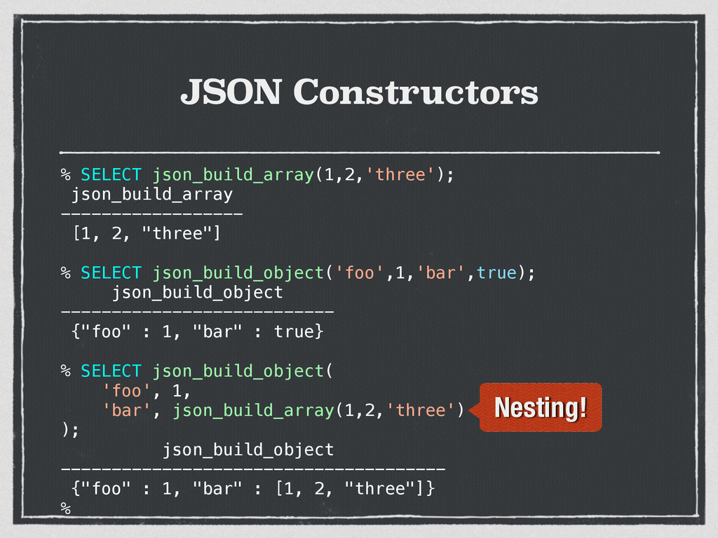 JSON Constructors % SELECT json_build_array(1,2...