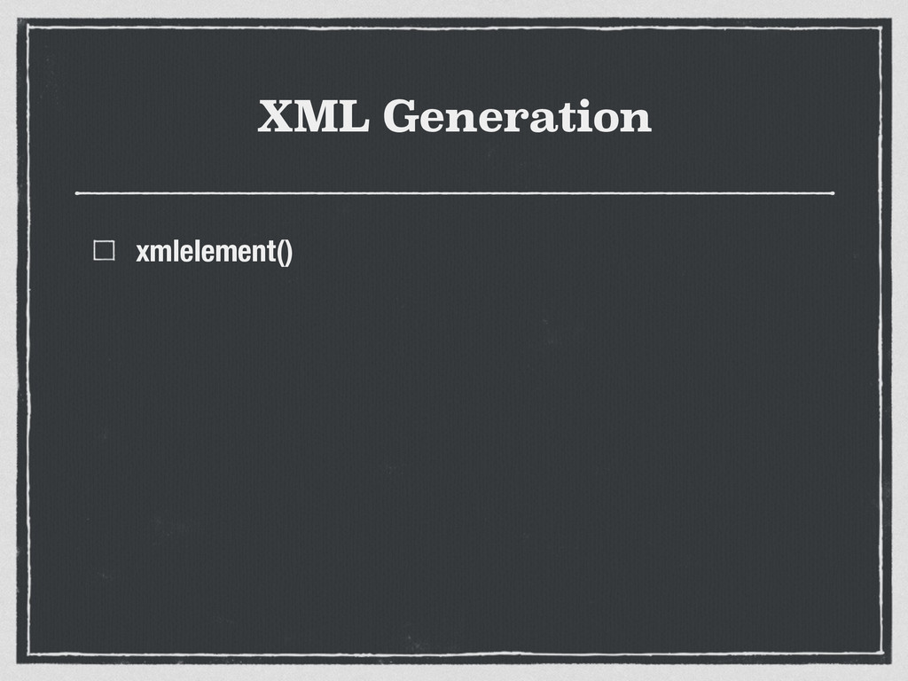 XML Generation xmlelement()