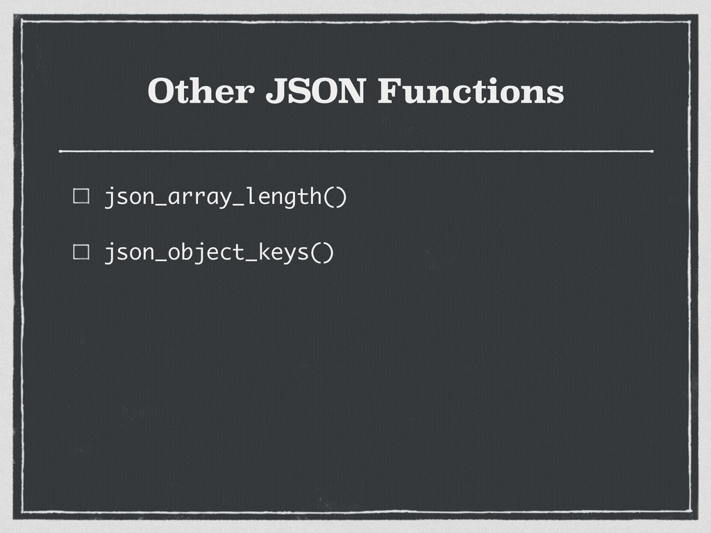 Other JSON Functions json_array_length() json_o...
