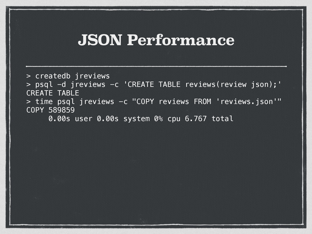 JSON Performance > createdb jreviews > psql -d ...