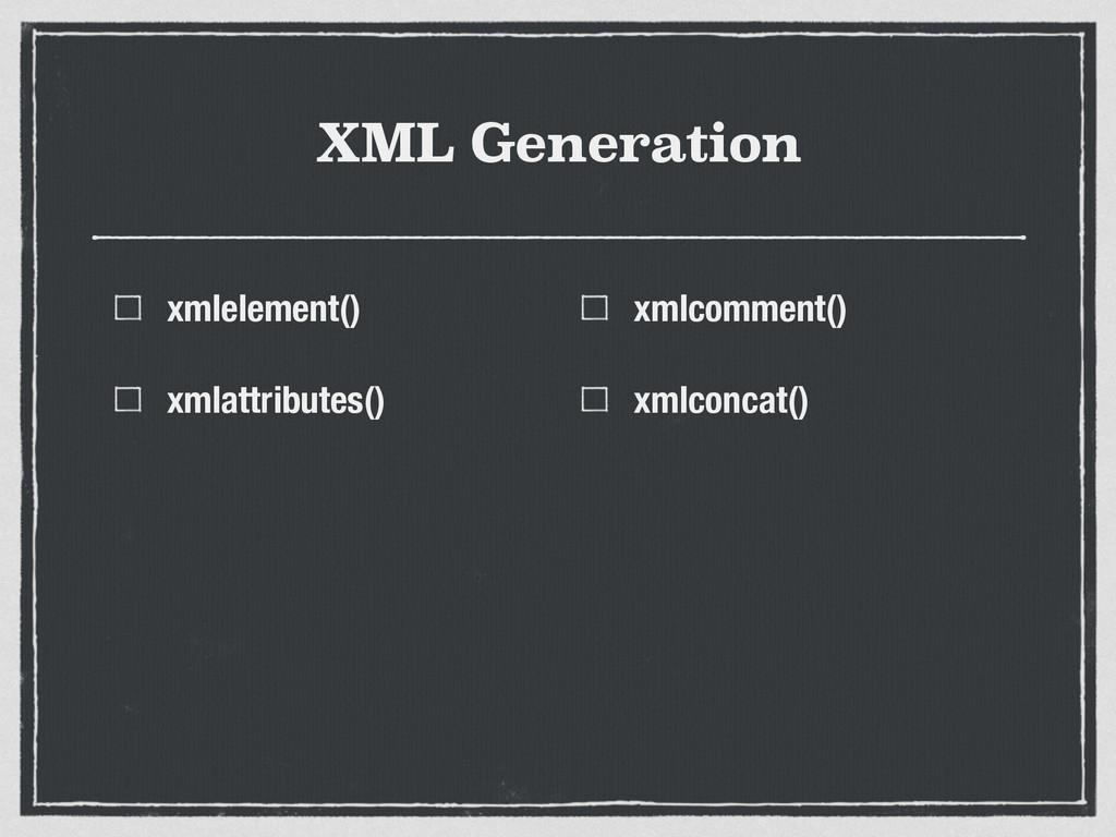 XML Generation xmlelement() xmlattributes() xml...