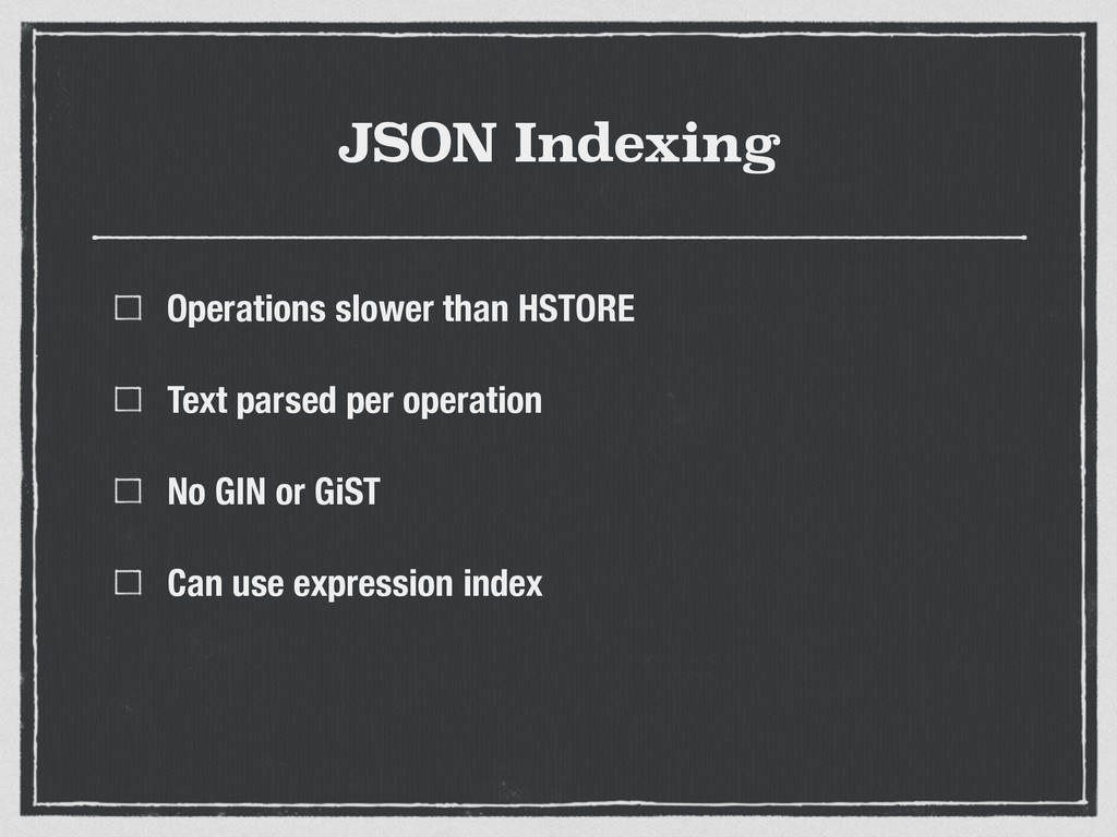 JSON Indexing Operations slower than HSTORE Tex...