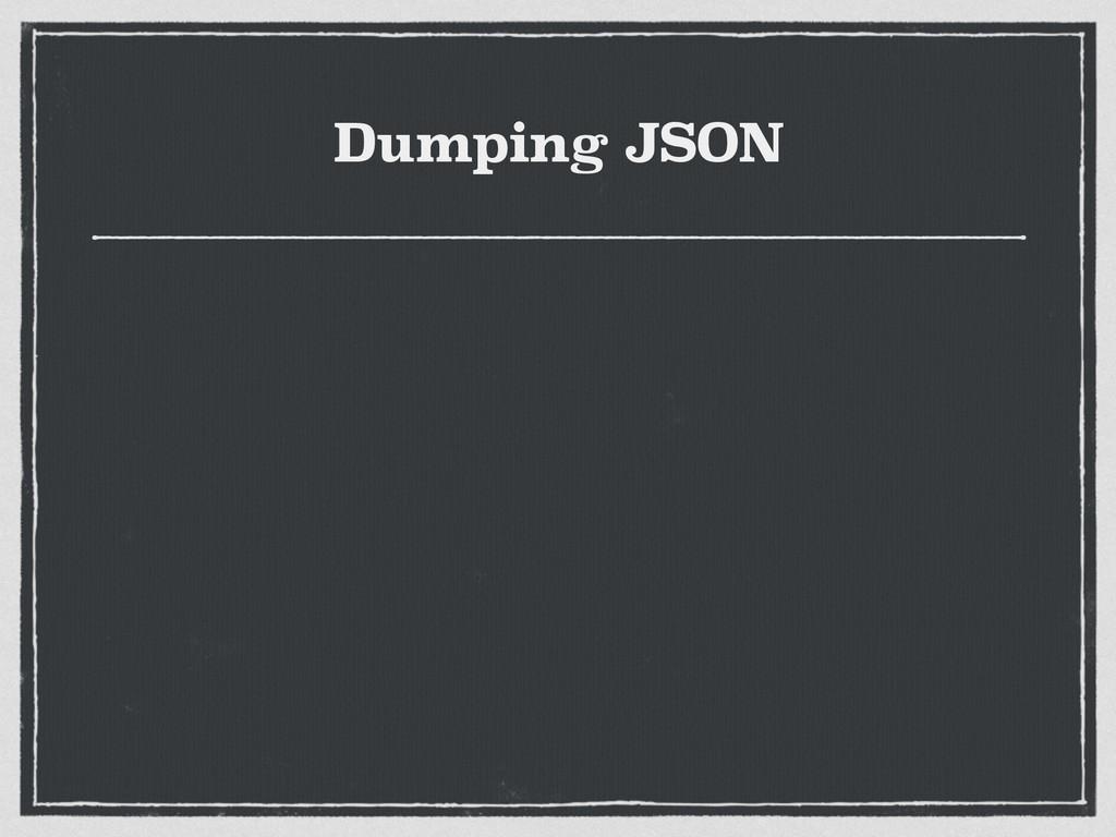 Dumping JSON