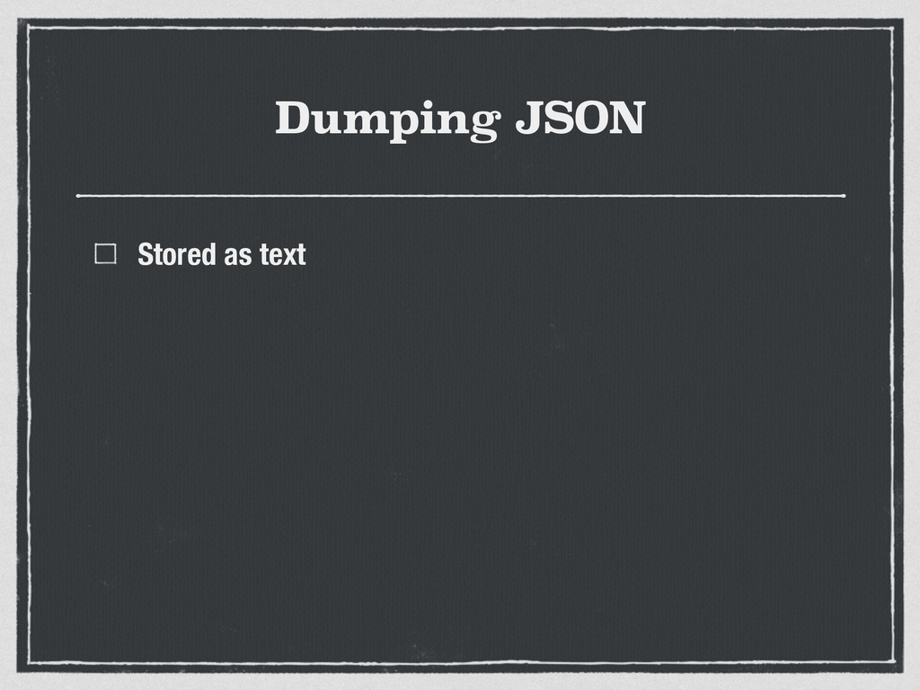 Dumping JSON Stored as text