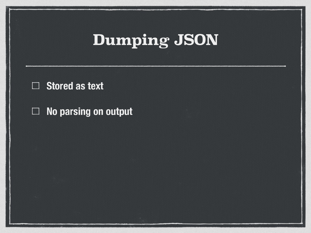 Dumping JSON Stored as text No parsing on output