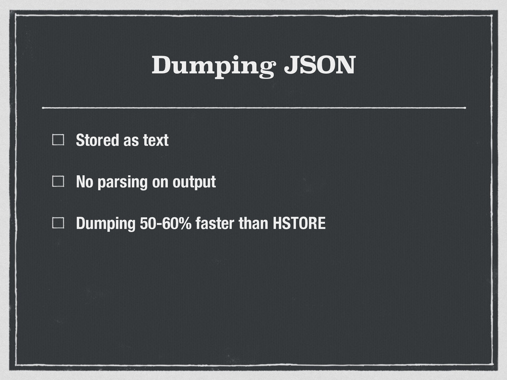 Dumping JSON Stored as text No parsing on outpu...