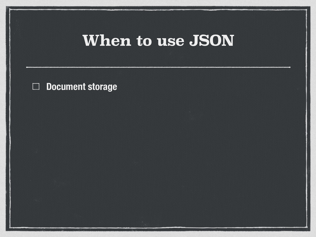 When to use JSON Document storage