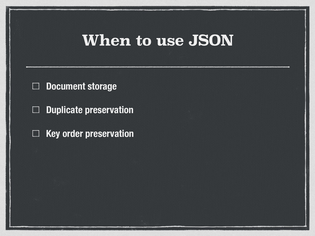 When to use JSON Document storage Duplicate pre...