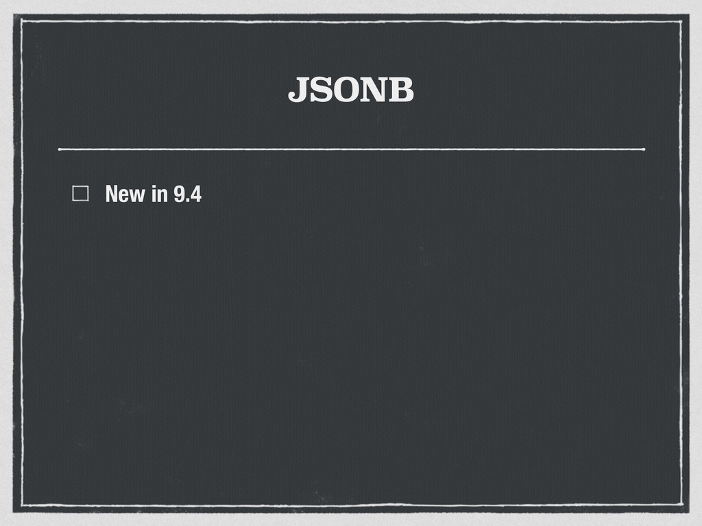JSONB New in 9.4