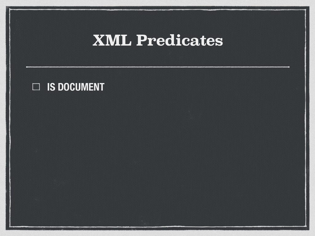XML Predicates IS DOCUMENT