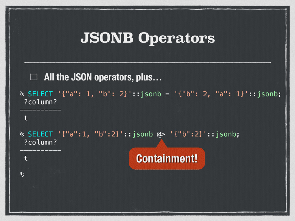 JSONB Operators All the JSON operators, plus… %...