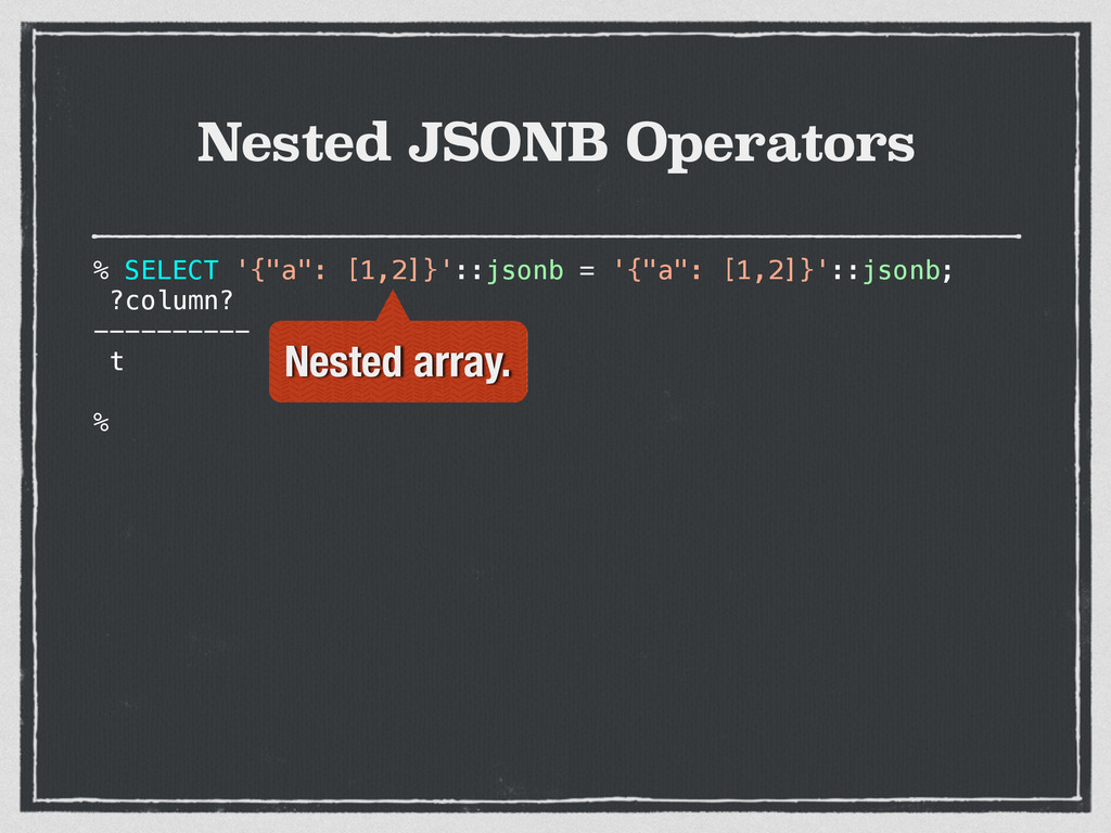 "Nested JSONB Operators % SELECT '{""a"": [1,2]}':..."