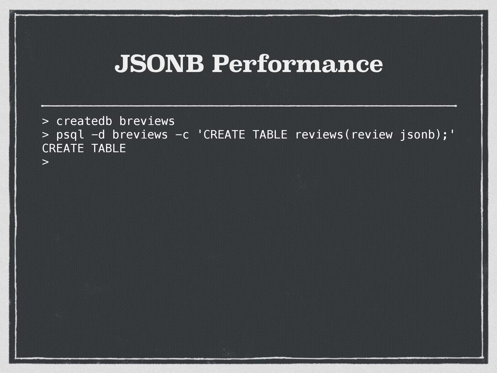 JSONB Performance > createdb breviews > psql -d...