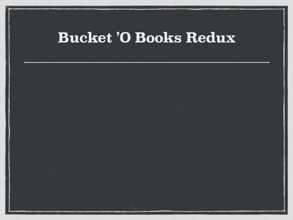 Bucket 'O Books Redux