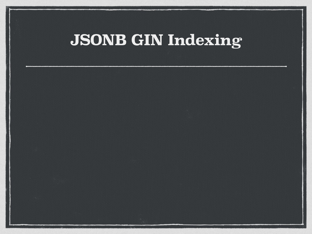 JSONB GIN Indexing