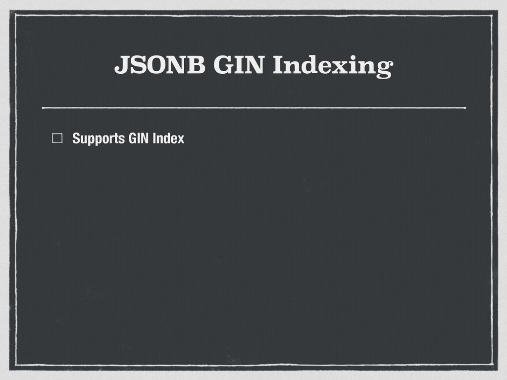 JSONB GIN Indexing Supports GIN Index