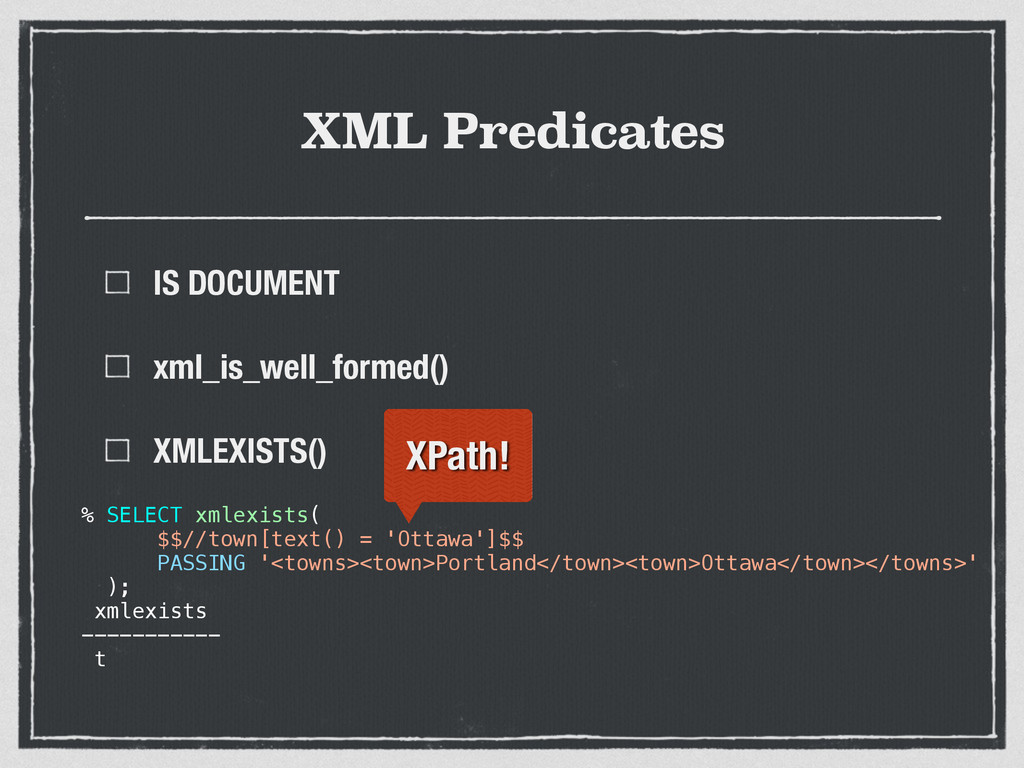 XML Predicates IS DOCUMENT xml_is_well_formed()...