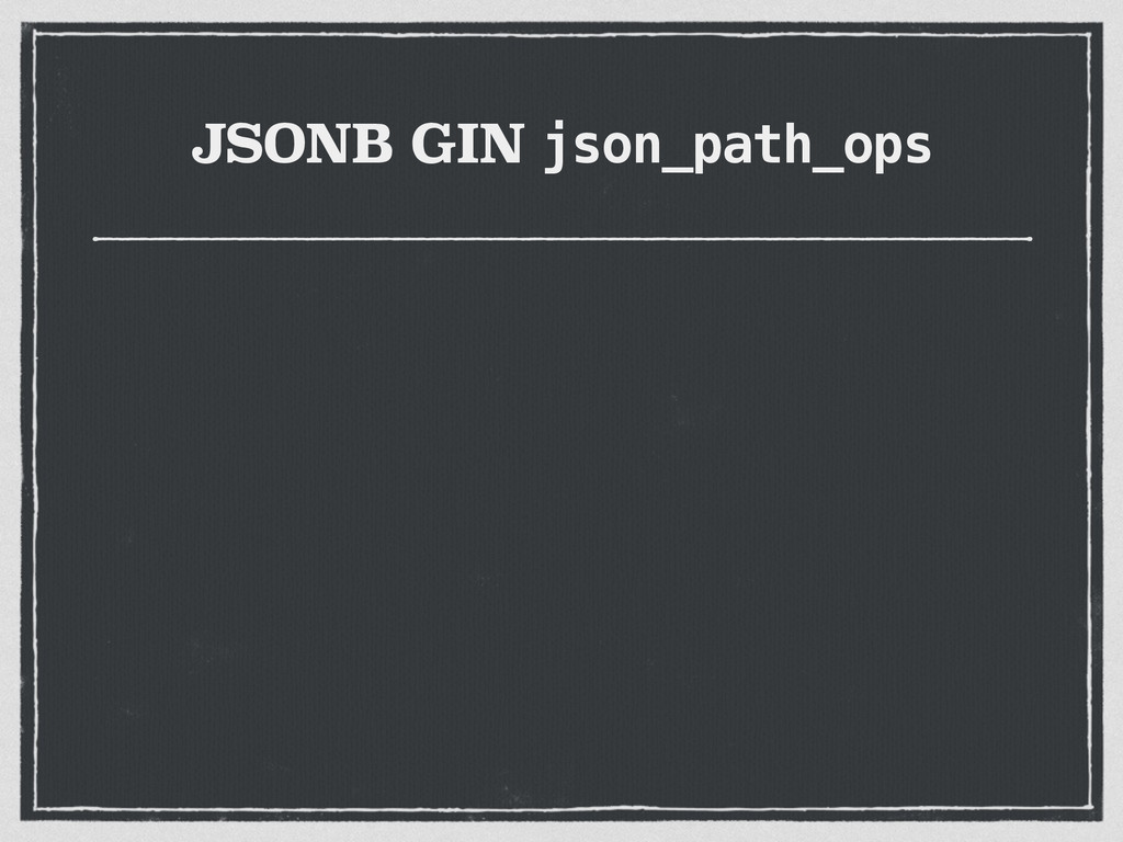 JSONB GIN json_path_ops