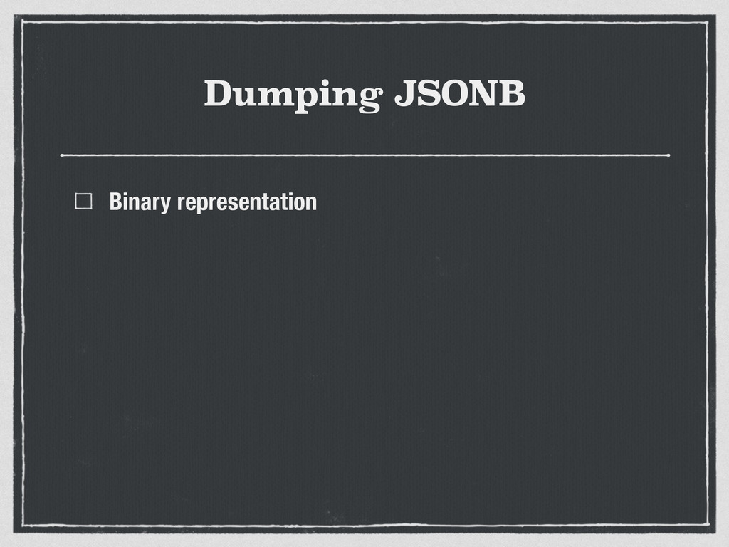 Dumping JSONB Binary representation