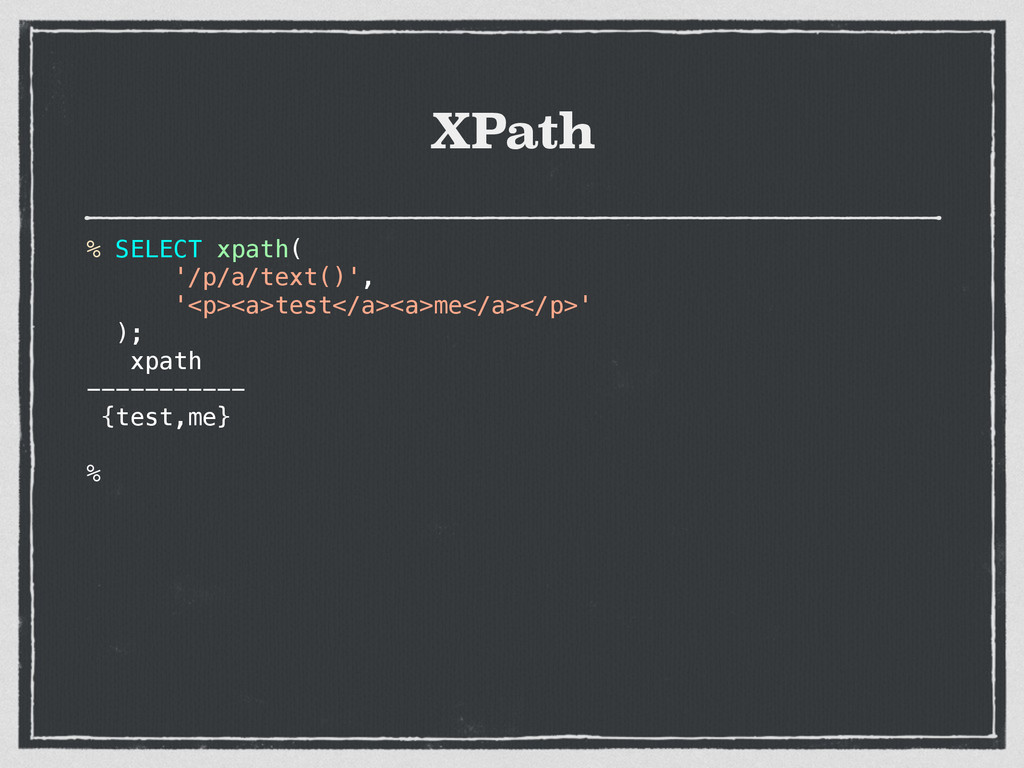 XPath % SELECT xpath( '/p/a/text()', '<p><a>tes...