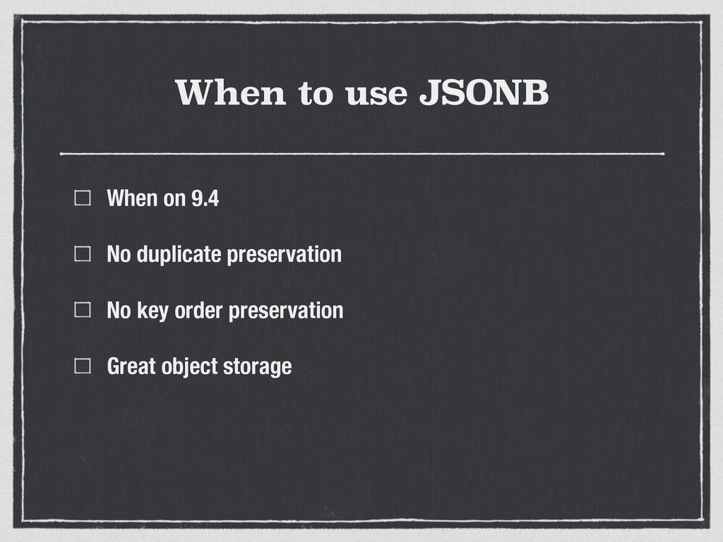 When to use JSONB When on 9.4 No duplicate pres...