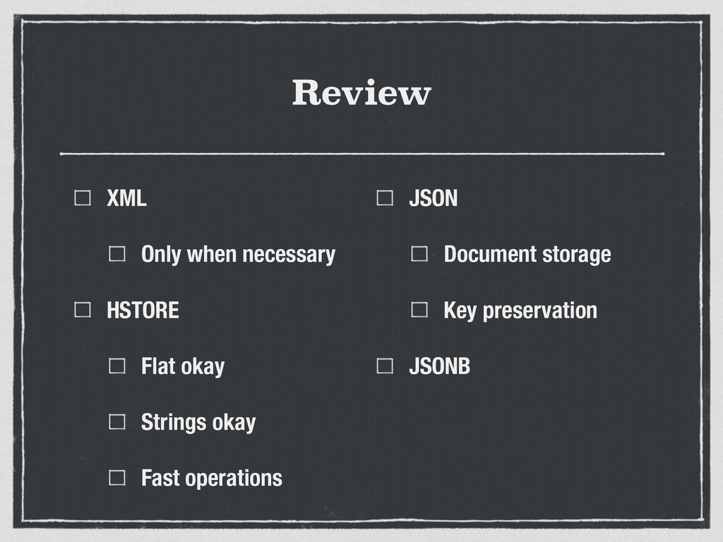 Review XML Only when necessary HSTORE Flat okay...