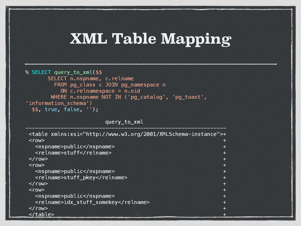 XML Table Mapping % SELECT query_to_xml($$ SELE...