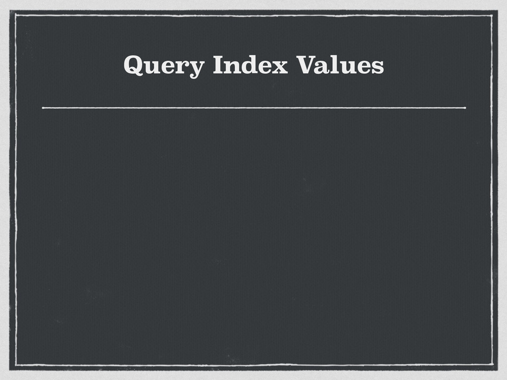 Query Index Values