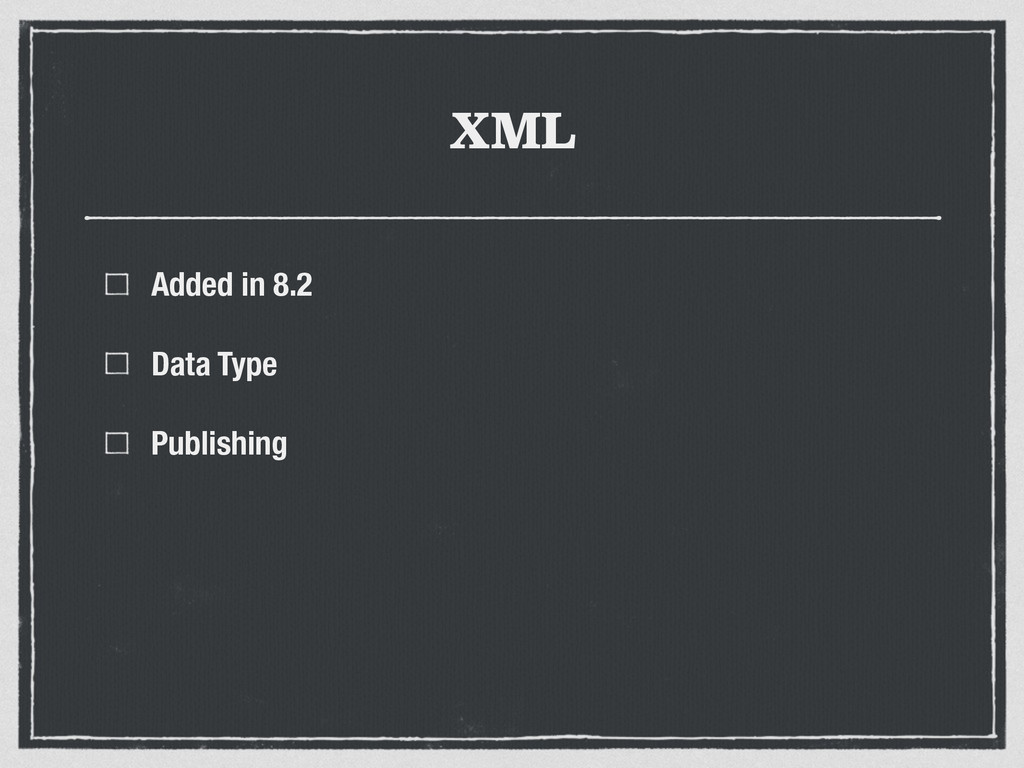 XML Added in 8.2 Data Type Publishing