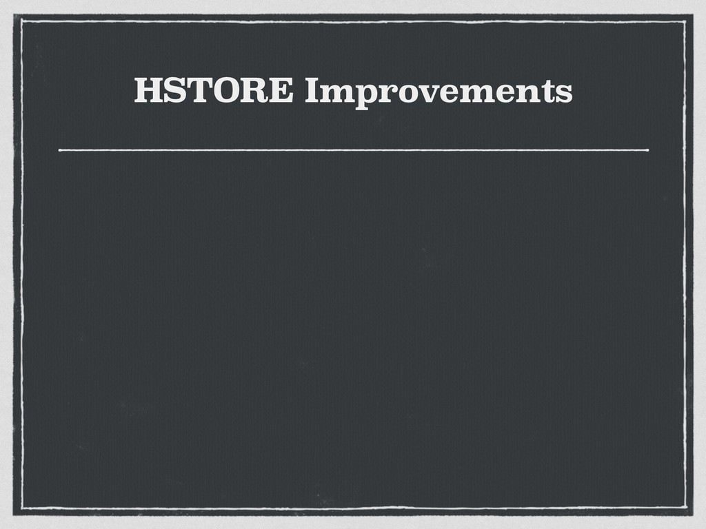 HSTORE Improvements